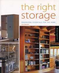 The Right Storage: Organizing Essentials for the Home, Skolnik Lisa, 2001
