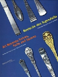 Art Nouveau Knives, Forks and Spoons, Barbara Grotkamp-Schepers, 2000