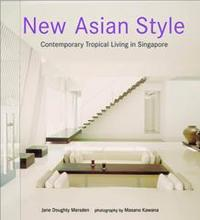 New Asian Style: Contemporary Tropical Living In Singapore, Jane Doughty Marsden, 2002