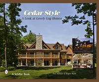 Cedar Style: A Look at Lovely Log Homes, Roger Wade, 2008