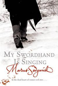 My Swordhand is Singing, Marcus Sedgwick, 2007