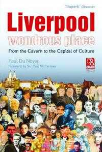 Liverpool - Wondrous Place: From the Cavern to the Capital of Culture, Paul Du Noyer, 2007
