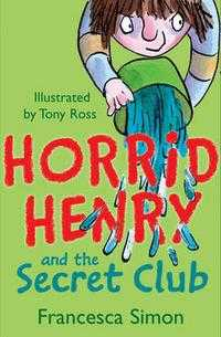 Horrid Henry And The Secret Club, Francesca Simon, 1996