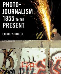 Photojournalism 1855 to the Present: Editor