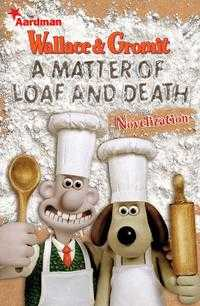 Wallace and Gromit - A Matter of Loaf and Death Novelisation, , 2008