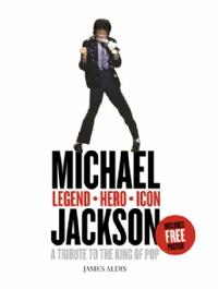 Michael Jackson - Legend, Hero, Icon. A Tribute to the King of Pop, James Aldis, 2009