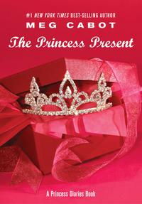 The Princess Present: A Princess Diaries Book, Meg Cabot, 2004