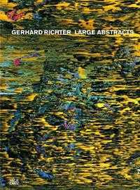 Gerhard Richter: Large Abstracts, Benjamin H. D. Buchloh, 2008